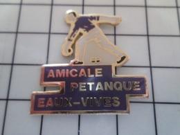 415a Pin's Pins / Beau Et Rare / THEME : SPORTS / AMICALE PETANQUE EAUX VIVES Par PUBLIGADGETS - Games