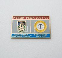 "Badge Pin: UEFA CUP  2004-05  "" FK Shinnik Yaroslavl ""  Russia -  "" FK Teplice ""  Czech Republic - Football"