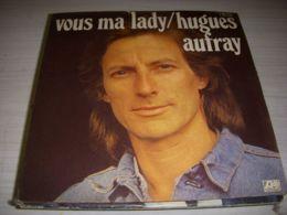 DISQUE VINYL 45 Tours HUGUES AUFRAY VOUS MA LADY - ADIEU - Vinyles