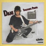 Disque Vinyle 45 Tours : DANI   :  Toujours Pareil..Scan C  : Voir 2 Scans - Vinyles