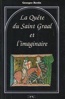 LA QUÊTE DU SAINT GRAAL ET L'IMAGINAIRE DE GEORGES BERTIN ED.CHARLES CORLET 1997 - Historia