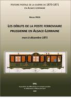 Les Débuts De La Poste Ferroviaire Prussienne En Alsace-Lorraine - Mars à Déc 1871 - Bahnpost Elsass Lothringen 1871 - Filatelia E Storia Postale