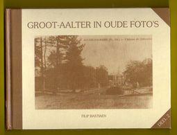 GROOT-AALTER IN OUDE FOTO S Deel 2 190pp ©1995 Bastiaen BELLEM LOTENHULLE POEKE Heemkunde Geschiedenis PRENTKAARTEN Z386 - Aalter