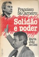 Lisboa - Francisco Sá Carneiro - Solidão E Poder - Maria João Avillez - República Portuguesa - Portugal - Libros, Revistas, Cómics