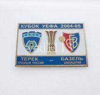 "Badge Pin: UEFA CUP 2004-05  "" FC Terek Groznyi "" Russia - "" FC Basel 1893 "" Switzerland - Football"