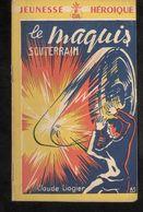 Fascicule Jeunesse Héroïque - Le Maquis Souterrain - Collection France D'Abord - Ed. Hier Et Aujourd'hui - 1900 - 1949