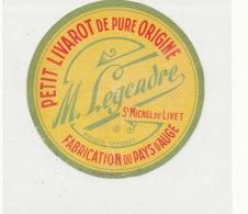Y 703  /   ETIQUETTE DE FROMAGE  PETIT LIVAROT  M. LEGENDRE  ST MICHEL DE LIVET (CALVADOS) - Quesos