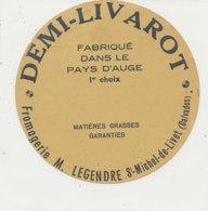 Y 704  /   ETIQUETTE DE FROMAGE  DEMI- LIVAROT  M. LEGENDRE  ST MICHEL DE LIVET (CALVADOS) - Quesos