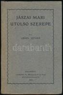 Lehel István: Jászai Mari Utolsó Szerepe. Bp., 1930, Lampel R. (Wodianer F. és Fiai.), 1 T+241+3 P. Kiadói Papírkötés. - Bücher, Zeitschriften, Comics