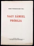 Báró Podmaniczky Pál: Nagy Sámuel Próbája. Győr, 1935, Vitéz Szabó és Uzsaly-Könyvnyomda, 52 P. Kiadói Papírkötés. - Bücher, Zeitschriften, Comics