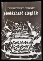 Debreczeny György: Elodázható Elégiák. Bp., 1989, Szépirodalmi. A Szerző Dedikációjával. Papírkötésben, Jó állapotban. - Bücher, Zeitschriften, Comics