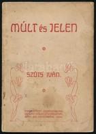 Szűts Iván: Múlt és Jelen. Székesfehérvár, 1909, Debrecenyi István, 63 P. Kiadói Papírkötés, Foltos. - Bücher, Zeitschriften, Comics
