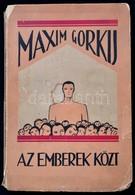 Maxim Gorkij: Az Emberek Közt. Fordította: Havas András Károly. Bp.,[1927],Népszava. Kiadói Illusztrált Papírkötés, Sérü - Bücher, Zeitschriften, Comics
