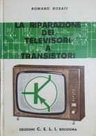 R. Rosati - La Riparazione Dei Televisori A Transistori - Ed. 1976 - Livres, BD, Revues