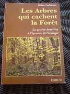 Didier Carbiener: Les Arbres Qui Cachent La Forêt-Gestion Forestière/Edisud,1995 - Nature