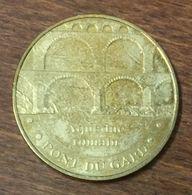 30 VERS PONT DU GARD AQUEDUC ROMAIN MEDAILLE TOURISTIQUE MONNAIE DE PARIS 2009 JETON MEDALS COINS TOKENS - Monnaie De Paris