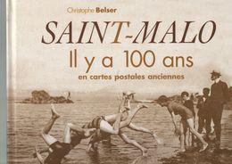 SAINT MALO, (35), Il Y A 100 Ans, En Cartes Postales, De 2011, 148 Pages, Format 26,5 X 29,5, Occasion, Dédicasse - Bretagne