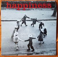 CALENDAR - HAPPINESS - 2007 - ROBERT DOISNEAU - GRAPHIQUE FRANCE - PHOTOGRAPHIE NOIR ET BLANC - COMPLET - Kalender