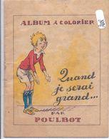 POULBOT- ALBUM A COLORIER- QUAND JE SERAI GRAND- TRACE D HUMIDITE AU DOS- NON UTILISE- FASCICULE RARE - Libri, Riviste, Fumetti