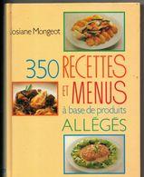 350 Recettes Et Menus à Base Produits Allégés Par MONGEOT, De1990, 238 Pages, Manger Mieux, Alentation - Gastronomie