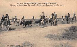 CPA 95. Les Saintes-Maries-de-la-Mer (Camargue) - Manado Du Marquis De Baroncelli - Départ Des Taureaux Pour La Course - Saintes Maries De La Mer