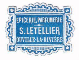 Ouville La Rivère - Très Petite étiquette Gaufrée 1910/20 - Epicerie Parfumerie S. Letellier A37-63 - Altri