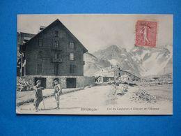 O5.  BRIANCON   COL DU LAUTARET ET GLACIER DE L'HOMME PETITE ANIMATION     VOYAGEE 1907 TIMBREE - Briancon