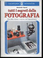 TUTTI I SEGRETI DELLA FOTOGRAFIA - A. SPOERI - OSCAR MONDADORI 1974 - PAGG. 310 - USATO OTTIME CONDIZIONI - Fotografía