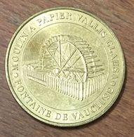 84 FONTAINE DE VAUCLUSE VALLIS CLAUSA MÉDAILLE SOUVENIR MONNAIE DE PARIS 2007 JETON TOURISTIQUE MEDALS COINS TOKENS - Monnaie De Paris