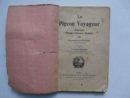 LE PIGEON VOYAGEUR : Historique, Concours, Maladies Par Raymond ZAEPFFEL - Préface Par Le Général GOURAUD 1925 - Animaux