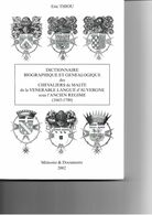 Dictionnaire Biographique Et Généalogique Des Chevaliers De Malte De La Langue D'auvergne Sous L'acien Régime Thiou Eric - Dizionari