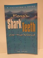 Fossil Shark Teeth Of The World. A Collectors Guide. Joe Cocke. Lamna Books, 2002. First Edition. 150 Pp. - Paleontologia