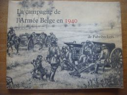 Super Offre Livre Militaria-Campagne De L'Armée Belge En 1940 De Fabribeckers (guerre 1940-1945-soldat-militaire-cartes) - Books