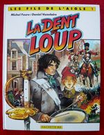 Les Fils De L'aigle: La Dent Du Loup EO TBE - Livres, BD, Revues