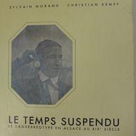 Christian Kempf, Sylvain Morand - Le Temps Suspendu. Le Daguerréotype En Alsace Au XIXe Siècle / éd. Oberlin - 1989 - Alsace