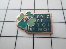516b Pin's Pins / Beau Et Rare / THEME : MEDIAS / EMISSION DE TELE ANTENNE2 A2 ERIC ET TOI ET MOI C'est La Touze ? - Médias