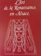 Marguerite Rumpler - L'art De La Renaissance En Alsace / éd. Coprur-L'Alsace - 1981 - Alsace