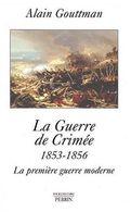 La Guerre De Crime 1853 -1856  La Première Guerre Moderne  °°°°   Alain Goottman - History