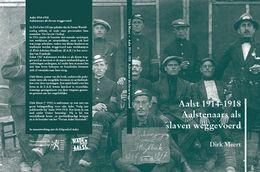 AALST - Aalstenaars Als Slaven Weggevoerd - Dirk Meert - 2013 - Guerra 1914-18