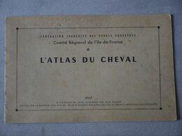 L ATLAS DU CHEVAL FEDERATION FRANCAISE DES SPORTS EQUESTRES COMITE REGIONAL DE L .ILE DE FRANCE  1957 - Animaux