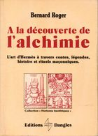 A La Decouverte De L'alchimie Bernard Roger    +++TBE+++ LIVRAISON GRATUITE - Esotérisme
