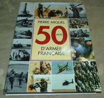 LIVRE : 50 ANS D'ARMEE FRANCAISE 1945 - 1995 , SON HISTOIRE ,SES HOMMES ,SES ACTIONS  , EDITION DE LA SEINE PAR PIERRE M - Books