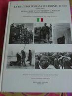 LA TRAGEDIA ITALIANA SUL FRONTE RUSSO (1941-1943) IMMAGINI DI UN SOFFERTO SACRIFICIO Documenti E Testimonianze. - Guerre 1939-45