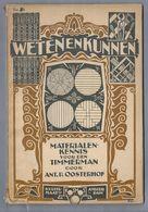 NL.- WETEN EN KUNNEN. No. 58. MATERIALENKENNIS VOOR DEN TIMMERMAN. 2e Druk. 1930, Door  ANT. P. OOSTERHOF. - Books, Magazines, Comics