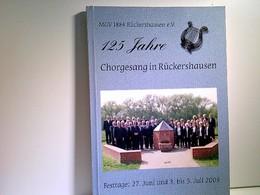 125 Jahre Chorgesang In Rückershausen 1884 - 2004 : Festschrift Des MGV 1884 Rückershausen. - Sonstige