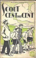 SCOUT CENT POUR CENT DE X.CHANTHANN, LIBRAIRIE DE L OEUVRE SAINT CHARLES A BRUGES BELGIQUE, ILLUSTRE PAR ROMEO DUMOULIN - Scoutisme