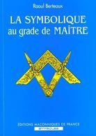 La Symbolique Au Grad E De Maitre Raoul Berteaux   +++TBE+++ LIVRAISON GRATUITE - Esotérisme
