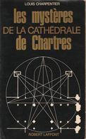 LES MYSTERES DE LA CATHEDRALE DE CHARTRES DE LOUIS CHARPENTIER ED.ROBERT LAFFONT - Esotérisme
