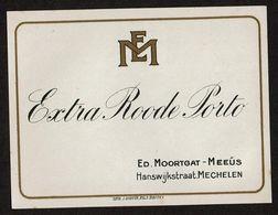 Etiquette EXTRA ROODE PORTO - Ed. Moortgat - Meeûs Hanswijkstraat Mechelen - Voir Scan - Otros