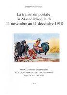 La Transition Postale En Alsace Moselle Du 11 Nov Au 31 Déc 1918 - P. Boutserin - SPAL 2018 - Elsass Lothringen - Alsace-Lorraine